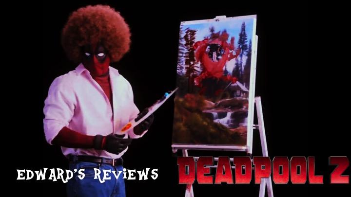 Edward's Reviews: Deadpool 2 is Another Super Hilarious Superhero Sequel!